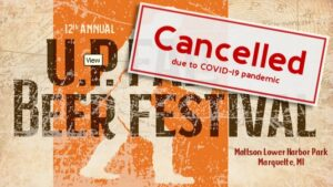 Michigan Brewers Guild Cancels U.P. Fall Beer Festival Scheduled for September 12 in Marquette July 8, 2020