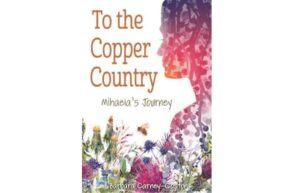 NMU & PWPL host a presentation by Barbara Carney-Coston, author of To the Copper Country: Miheala's Journey October 20, 2020